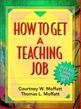How to Get a Teaching Job, Moffatt, Courtney W. and Moffatt, Thomas L., 0205299245