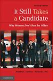 It Still Takes a Candidate : Why Women Don't Run for Office, Lawless, Jennifer L. and Fox, Richard L., 0521179246