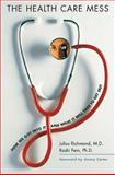 The Health Care Mess, Julius B. Richmond and Rashi Fein, 0674019245