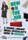 New on the Job : A School Library Media Specialist's Guide to Success, Toor, Ruth and Weisburg, Hilda K., 0838909248
