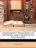 Comparative Physiology of the Brain and Comparative Psychology, Jacques Loeb, 1149149248