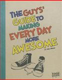 The Guys' Guide to Making Every Day More Awesome, Eric Braun, 1476539243