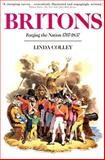 Britons : Forging the Nation, 1707-1837, Colley, Linda, 0300059256
