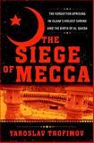 The Siege of Mecca, Yaroslav Trofimov, 0385519257