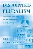 Disjointed Pluralism : Institutional Innovation and the Development of the U. S. Congress, Schickler, Eric, 0691049254