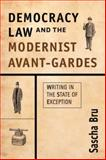Democracy, Law, and the Modernist Avant-Gardes : Writing in the State of Exception, Bru, Sascha, 074863925X