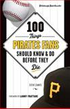 100 Things Pirates Fans Should Know and Do Before They Die, Pittsburgh Post-Gazette and Steve Ziants, 1600789250