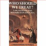 Who Should We Treat? : Law, Patients and Resources in the NHS, Newdick, Christopher, 0198259255