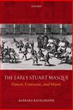 The Early Stuart Masque : Dance, Costume, and Music, Ravelhofer, Barbara, 0199559252