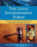 The Legal Environment Today : Business in Its Ethical, Regulatory, E-Commerce, and Global Setting, Miller, Roger LeRoy and Cross, Frank B., 0324599250