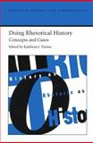 Doing Rhetorical History : Concepts and Cases, Turner, Kathleen J., 081730925X