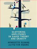 Scattering Amplitudes in Gauge Theory and Gravity, Elvang, Henriette and Huang, Yu-Tin, 1107069254