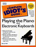 Complete Idiot's Guide to Playing the Piano and Electronic Keyboards, Brad Hill, 0028649257