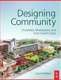 Designing Community : Charrettes, Masterplans and Design-Based Codes, Walters, David, 075066925X