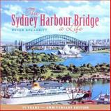 The Sydney Harbour Bridge : A Life, Spearritt, Peter, 0868409251