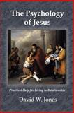 The Psychology of Jesus, David W. Jones, 1494399253