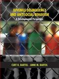Juvenile Delinquency and Antisocial Behavior : A Developmental Perspective, Bartol, Curt R. and Bartol, Anne M., 0131599259