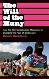 The Will of the Many : How the Alterglobalisation Movement Is Changing the Face of Democracy, Maeckelbergh, Marianne, 074532925X