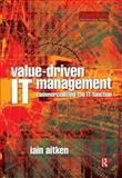 Value-Driven IT Management : Commercializing the IT Function, Aitken, Iain, 0750659254