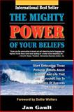 The Mighty Power of Your Beliefs, Jan Gault, 0923699252