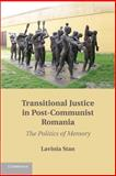 Transitional Justice in Post-Communist Romania : The Politics of Memory, Stan, Lavinia, 1107429250