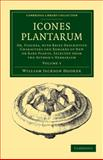 Icones Plantarum : Or, Figures, with Brief Descriptive Characters and Remarks of New or Rare Plants, Selected from the Author's Herbarium, Hooker, William Jackson, 1108039251