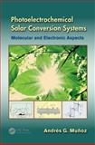 Photoelectrochemical Solar Conversion Systems, Andres G. Munoz, 1439869251
