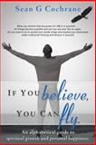 If You Believe, You Can Fly, Sean G. Cochrane, 1452569258