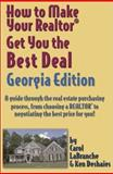 How to Make Your realtor Get You the Best Deal, Georgia Edition : A Guide Through the Real Estate Purchasing Process, from Choosing a REALTOR to Negotiating the Best Price for You!, Carol Labranche, Ken Deshaies, 1891689258