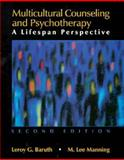 Multicultural Counseling and Psychotherapy : A Lifespan Perspective, Baruth, Leroy G. and Manning, Lee M., 0132719258