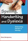 Spelling, Handwriting and Dyslexia : Overcoming Barriers to Learning, Montgomery, Diane L., 041540925X