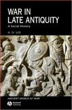 War in Late Antiquity : A Social History, Lee, Rachel and Lee, A. D., 0631229256
