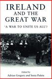 Ireland and the Great War : A War to Unite Us All?, Gregory, Adrian and Paseta, Senia, 0719059259