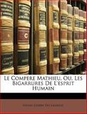 Le Compere Mathieu, Ou, les Bigarrures de L'Esprit Humain, Henri-Joseph Du Laurens, 1142069257
