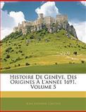 Histoire de Genève, des Origines À L'Année 1691, Jean Antoine Gautier, 1145279252