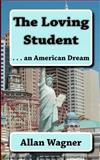 The Loving Student ... an American Dream, Allan Wagner, 1463519257