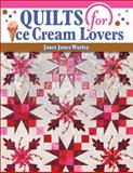 Quilts for Ice Cream Lovers, Janet Jones Worley, 1574329251