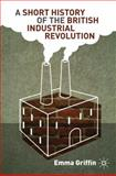 A Short History of the British Industrial Revolution, Griffin, Emma, 0230579256