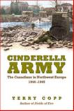 Cinderella Army : The Canadians in Northwest Europe 1944-1945, Copp, Terry, 0802039251