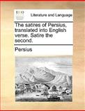 The Satires of Persius, Translated into English Verse Satire The, Persius, 1140699253