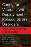 Caring for Veterans with Deployment-Related Stress Disorders : Iraq, Afghanistan, and Beyond, Ruzek, Josef I., 1433809257