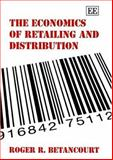 The Economics of Retailing and Distribution, Betancourt, Roger R., 1843769255