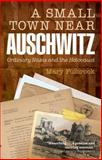 A Small Town near Auschwitz : Ordinary Nazis and the Holocaust, Fulbrook, Mary, 0199679258