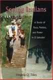 Seeing Indians : A Study of Race, Nation, and Power in el Salvador, Tilley, Virginia Q., 0826339255