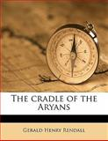 The Cradle of the Aryans, Gerald Henry Rendall, 1145639259