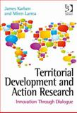 Territorial Development and Action Research : Innovation Through Dialogue, Karlsen, James and Larrea, Miren, 1472409256