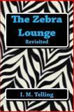 The Zebra Lounge Revisited, I. Telling, 148209925X