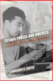 Cesare Pavese and America : Life, Love, and Literature, Smith, Lawrence G., 1558499253
