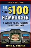 The $100 Hamburger : A Guide to Pilots' Favorite Fly-In Restaurants, Purner, John, 0071479252