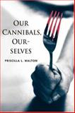 Our Cannibals, Ourselves, Walton, Priscilla L., 0252029259